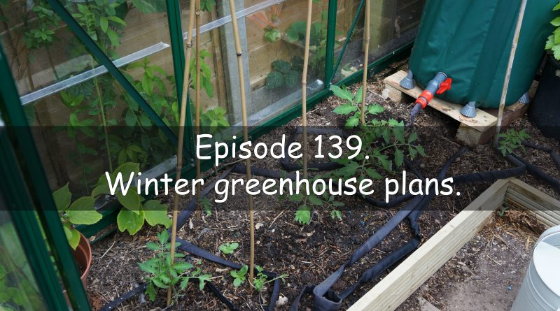 Episode 139 of the veg grower podcast titled winter greenhouse plans.