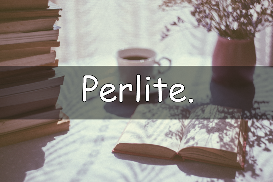 Perlite It's Wednesday which means its time our weekly look at my understanding of a horticultural word. This week we are looking at perlite.