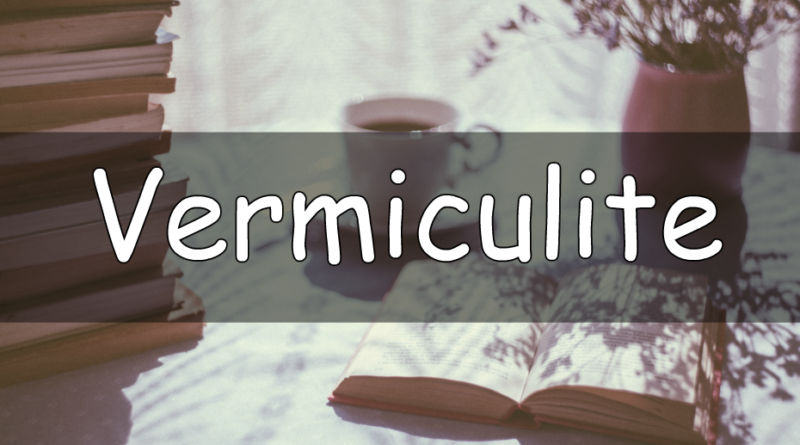 It's Wednesday which means its time for the word of the week. This week we are looking at my understanding of the word vermiculite.
