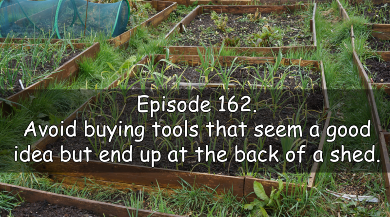 Join me in episode 162 titled avoid buying tools that seems a good idea but end up at the back of the shed.