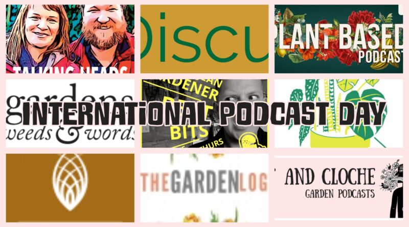 Today (30th September 2020) is international podcast day so I thought I'll make a list of the gardening podcasts that I listen too.
